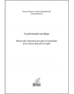 La privatopía sacrílega: Efectos del urbanismo privado en humedales de la cuenca baja del río Luján