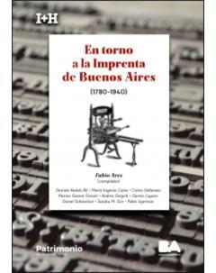 En torno a la Imprenta de Buenos Aires (1780-1940)