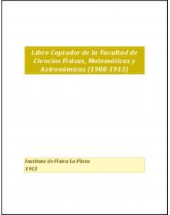 Libro Copiador de la Facultad de Ciencias Físicas, Matemáticas y Astronómicas (1908-1913)
