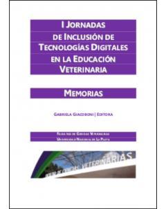 I Jornadas de Inclusión de Tecnologías Digitales en la Educación Veterinaria: Memorias
