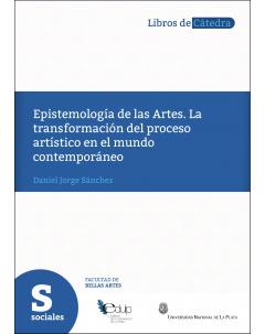 Epistemología de las artes: La transformación del proceso artístico en el mundo contemporáneo