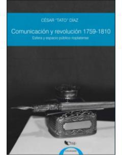 Comunicación y revolución 1759-1810: Esfera y espacio público rioplatense