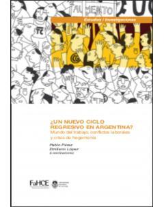 ¿Un nuevo ciclo regresivo en Argentina? Mundo del trabajo, conflictos laborales y crisis de hegemonía