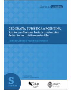 Geografía turística argentina: Aportes y reflexiones hacia la construcción de territorios turísticos sostenibles