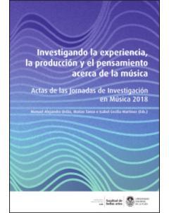 Investigando la experiencia, la producción y el pensamiento acerca de la música: Actas de las Jornadas de Investigación en Música 2018