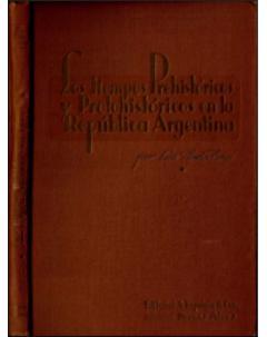 Los tiempos prehistóricos y protohistóricos en la República Argentina: Segunda edición, corregida y actualizada
