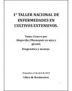 1° Taller Nacional de Enfermedades en Cultivos Extensivos. Tema Cancro por DiaporthePhomopsis en soja y girasol. Diagnóstico y manejo: Libro de resúmenes