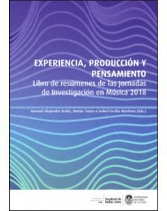 Experiencia, producción y pensamiento: Libro de resúmenes de las Jornadas de Investigación en Música 2018