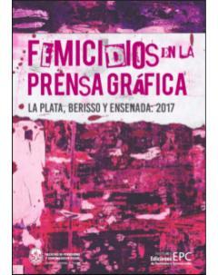 Femicidios en la prensa gráfica: La Plata, Berisso y Ensenada: 2017