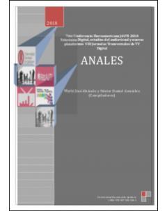 Anales: 7ma Conferencia Iberoamericana JAUTI 2018: Televisión Digital, estudios del audiovisual y nuevas plataformas y VIII Jornadas Transversales de TV Digital