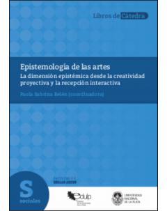 Epistemología de las artes: La dimensión epistémica desde la creatividad proyectiva y la recepción interactiva