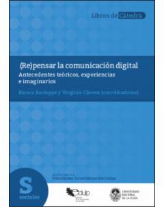 (Re)pensar la comunicación digital: Antecedentes teóricos, experiencias e imaginarios