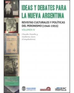Ideas y debates para la nueva Argentina: Revistas políticas y culturales del peronismo (1946-1955). Volumen IV