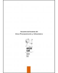 Encuentro de Docentes del Área Planeamiento y Urbanismo: Arquisur 2015. La Plata, Argentina 16 y 17 de septiembre