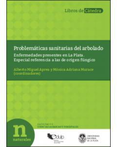 Problemáticas sanitarias del arbolado: Enfermedades presentes en La Plata. Especial referencia a las de origen fúngico