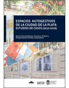 Espacios autogestivos en la ciudad de La Plata: Estudios de casos 2010-2016
