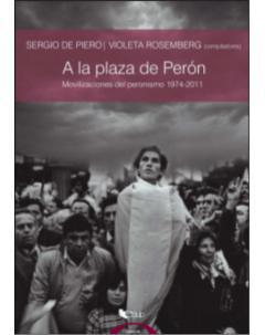 A la plaza de Perón: Movilizaciones del peronismo 1974-2011