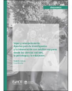 Vejez y envejecimiento: Aportes para la investigación y la intervención con adultos mayores desde las ciencias sociales, la psicología y la educación