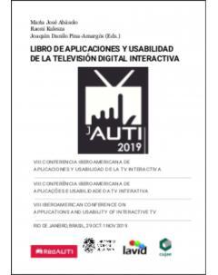 Libro de aplicaciones y usabilidad de la televisión digital interactiva: VIII Conferencia Iberoamericana de Aplicaciones t Usabilidad de la TV Interactiva (jAUTI 2019)