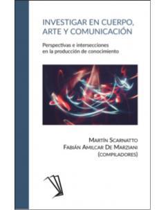 Investigar en cuerpo, arte y comunicación: Perspectivas e intersecciones en la producción de conocimiento
