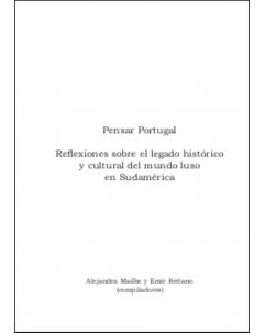 Pensar Portugal: Reflexiones sobre el legado histórico y cultural del mundo luso en Sudamérica