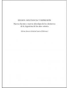 Exilios: Militancia y represión: Nuevas fuentes y nuevos abordajes de los destierros de la Argentina de los años setenta