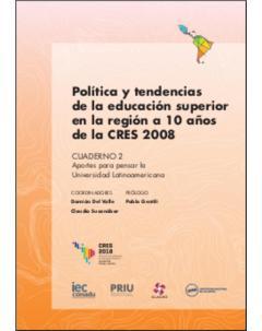 Política y tendencias de la educación superior en la región a 10 años de la CRES 2008: Cuaderno 2. Aportes para pensar la universidad latinoamericana