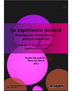 La Experiencia Musical: investigación, interpretación y prácticas educativas: Actas del 13.º Encuentro de Ciencias Cognitivas de la Música