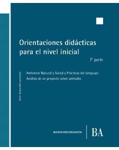 Orientaciones didácticas para el nivel inicial: 7ª parte. Ambiente Natural y Social y Prácticas del Lenguaje. Análisis de un proyecto sobre animales