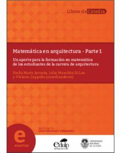 Matemática en Arquitectura: Parte 1. Un aporte para la formación en Matemática de los estudiantes de la carrera de Arquitectura