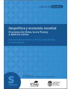 Geopolítica y economía mundial: El ascenso de China, la era Trump y América Latina