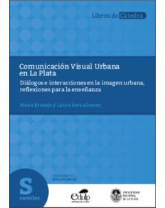 Comunicación Visual Urbana en La Plata: Diálogos e interacciones en la imagen urbana, reflexiones para la enseñanza