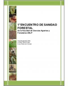 I Encuentro de Sanidad Forestal de la Facultad de Ciencias Agrarias y Forestales de la UNLP: Resúmenes