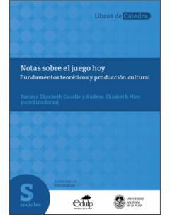 Notas sobre el juego hoy: Fundamentos teoréticos y producción cultural