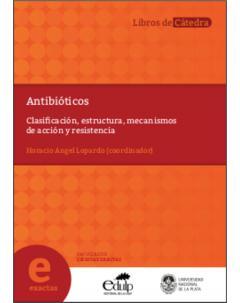 Antibióticos: Clasificación, estructura, mecanismos de acción y resistencia