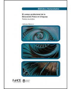 El campo profesional de la Educación Física en Uruguay: Textos reunidos