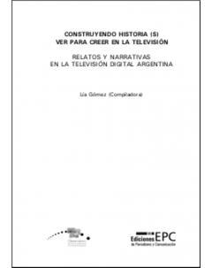 Construyendo historia(s). Ver para creer en la televisión: Relatos y narrativas en la Televisión Digital Argentina