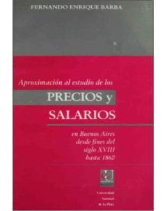 Aproximación al estudio de los precios y salarios en Buenos Aires desde fines del siglo XVIII hasta 1860: Series y problemas en torno al tratamiento de los mismos