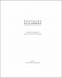 Postales de la memoria. Bicentenario / 1810-2010: Un relato fotográfico sobre la identidad de la región