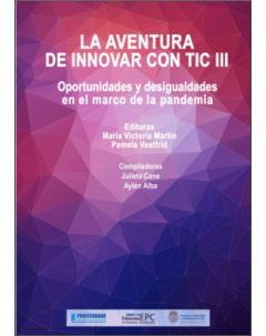 La aventura de innovar con TIC III: Oportunidades y desigualdades en el marco de la pandemia