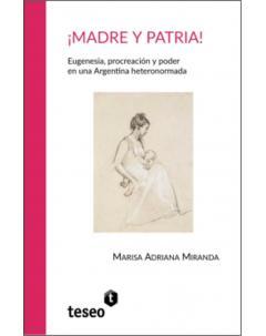 ¡Madre y patria! Eugenesia, procreación y poder en una Argentina heteronormada