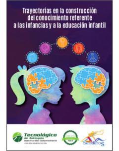 Trayectorias en la construcción del conocimiento referente a las infancias y a la educación infantil