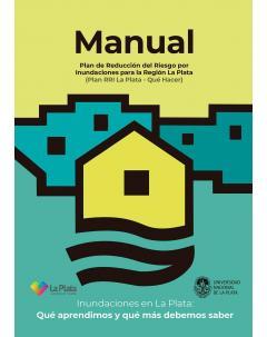 Manual Plan de Reducción de Riesgo por Inundaciones en la Región de La Plata (Plan RRI La Plata - Qué hacer): Inundaciones en La Plata: Qué aprendimos y qué más debemos saber