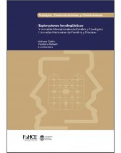 Exploraciones fonolingüísticas: V Jornadas Internacionales de Fonética y Fonología y I Jornadas Nacionales de Fonética y Discurso