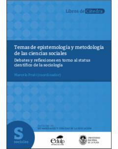 Temas de epistemología y metodología de las ciencias sociales: Debates y reflexiones en torno al status científico de la sociología