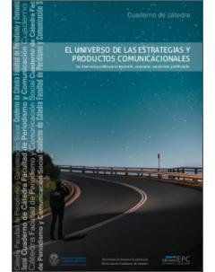 El universo de las estrategias y productos comunicacionales: Un itinerario posible para recorrerlo, conocerlo, construirlo y disfrutarlo