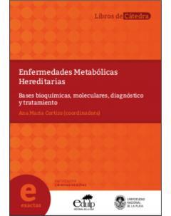 Enfermedades metabólicas hereditarias: Bases bioquímicas, moleculares, diagnóstico y tratamiento