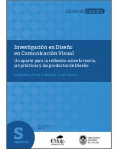 Investigación en Diseño en Comunicación Visual: Un aporte para la reflexión sobre la teoría, las prácticas y los productos de Diseño