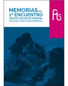 Memorias del 1º Encuentro Proyectos de Extensión, Escuelas y Prácticas Integrales