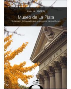 Museo de La Plata: Testimonio del pasado que se proyecta hacia el futuro